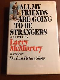 ALL MY FRIENDS ARE GOING TO BE STRANGERS. A Novel