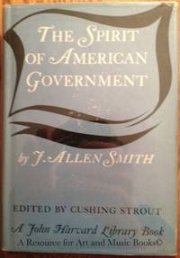 The Spirit of American Government - A Study of the Constituition: Its Origin, Influence and...