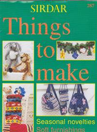 Things to Make: Seasonal Novelties, Soft furnishings, Toys, bags & hats by Sirdar - Paperback - from Mayflower Needlework Books and Biblio.com