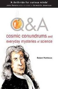 Q and A : Cosmic Conundrums and Everyday Mysteries of Science