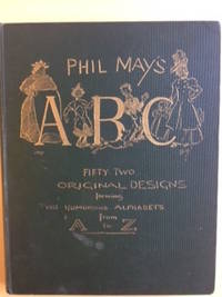 Phil May's ABC – Fifty-two original deisgns forming two humorous alphabets from A to Z.