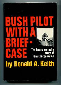 image of Bush Pilot With a Briefcase: The happy-go-lucky story of Grant McConachie