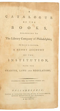 A Catalogue of the Books, Belonging to the Library Company of Philadelphia; to which is prefixed, a short account of the institution, with the charter, laws and regulations