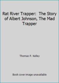 Rat River Trapper:  The Story of Albert Johnson  The Mad Trapper