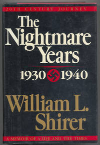 20th Century Journey: A Memoir of a Life and the Times: Volume II: The Nightmare Years, 1930-1940