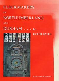 Clockmakers of Northumberland and Durham. Signed Limited Edition