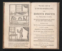 The Whole Art of Legerdemain; or, Hocus Pocus in Perfection: by which the meanest capacity may perform the Whole Art without a Teacher.  Together with the Use of all the Instruments belonging thereto.  To which is now added abundance of New and Rare Inventions, the like never before in print, but much desired by many...Written by H. Dean