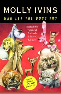 Who Let the Dogs In? : Incredible Political Animals I Have Known
