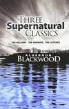 """Three Supernatural Classics: """"The Willows,"""" """"The Wendigo"""" and """"The Listener"""" by Algernon Blackwood - 2008-01-01"""