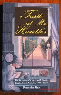 Turtle at Mr. Humble's: The Fortunes of a Mercantile Family, England and  America 1758-1837