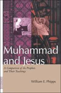 Muhammad and Jesus: A Comparison of the Prophets and Their Teachings by William E. Phipps - 1999-09-04