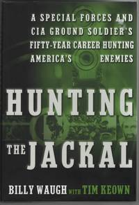 Hunting the Jackal A Special Forces and CIA Ground Soldier's Fifty-Year  Career Hunting America's Enemies