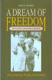A Dream of Freedom - The Early Sarawak Chinese