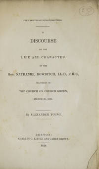 The Varieties of Human Greatness. A Discourse on the Life and Character of the Hon. Nathaniel Bowditch...delivered in the Church on Church Green, March 25, 1838