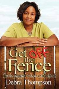 Get Off The Fence: But Be Prepared To Leave A Lot Behind