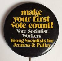 image of Make your first vote count! / Vote Socialist Workers / Young Socialists for Jenness and Pulley [pinback button]