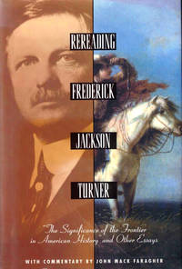 Rereading Frederick Jackson Turner: The Significance of the Frontier in American History and Other Essays