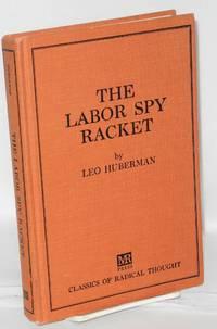 The labor spy racket by  Leo Huberman - Hardcover - 1966 - from Bolerium Books Inc., ABAA/ILAB (SKU: 52222)