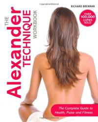 image of The Alexander Technique Workbook: The Complete Guide to Health, Poise and Fitness