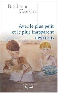 Avec le plus petit et le plus inapparent des corps by Barbara Cassin - Paperback - First Edition - 2007 - from Varennes Books  (SKU: biblio48)