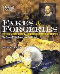Fakes and Forgeries: The True Crime Stories of History's Greatest Deceptions: The Criminals,...