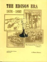 The Edison Era 1876-1892: The General Electric Story; A Photo History Volume 1