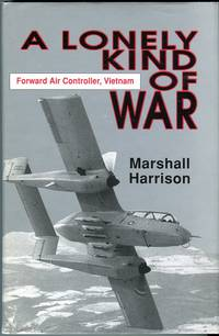 A Lonely Kind of War: Forward Air Controller, Vietnam by  Marshall Harrison - 1st printing - 1989 - from Barbarossa Books Ltd. (SKU: 69302)