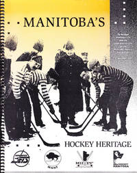 Manitoba's Hockey Heritage: To Honour Manitoba 125 and the 10th Anniversary of the Manitoba Hockey Hall of Fame