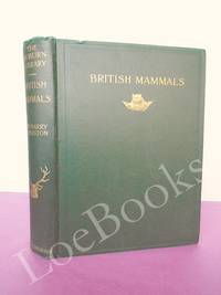 BRITISH MAMMALS AN ATTEMPT TO DESCRIBE AND ILLUSTRATE THE MAMMALIAN FAUNA OF THE BRITISH ISLANDS FROM THE COMMENCEMENT OF THE PLEISTOCENE PERIOD DOWN  TO THE PRESENT DAY...