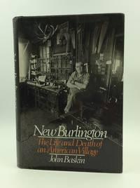 NEW BURLINGTON: The Life and Death of an American Village by John Baskin - Hardcover - 2nd Printing - 1976 - from Kubik Fine Books Ltd,  ABAA (SKU: 144931)