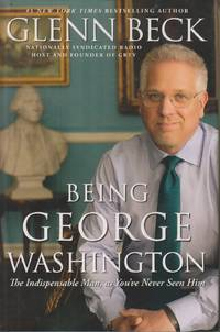 image of Being George Washington The Indispensable Man, As You've Never Seen Him