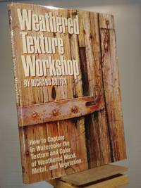 Weathered Texture Workshop: How to Capture in Watercolor the Texture and Color of Weathered Wood, Metal, and Vegetation