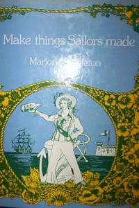 Make Things the Sailors Made : ropework, scrimshaw, embroidery etc