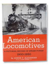 American Locomotives: A Pictorial Record of Steam Power, 1900-1950