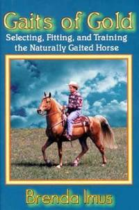 Gaits of Gold : Riding, Fitting and Training the Gaited Horse
