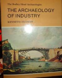 The Archaeology of Industry (Bodley Head Archaeology)