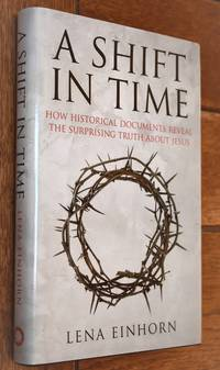 image of A SHIFT IN TIME How Historical Documents Reveal The Surprising Truth About Jesus