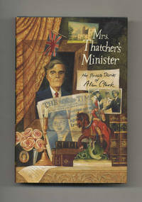 Mrs. Thatcher's Minister: The Private Diaries of Alan Clark  - 1st US  Edition/1st Printing by  Alan Clark - 1st  US Edition; First Printing - 1994 - from Books Tell You Why, Inc. (SKU: 70230)