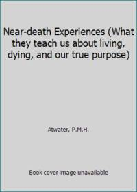 image of Near-death Experiences (What they teach us about living, dying, and our true purpose)
