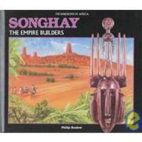 image of Songhay: The Empire Builders (The Kingdoms of Africa)