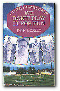 We Don't Play It For Fun A Story of Yorkshire Cricket