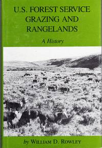 U.S. Forest Service Grazing and Rangelands: A History (Environmental History Series, No.8) by  William D Rowley - 1st - 1985 - from Dorley House Books and Biblio.com