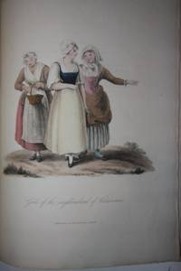 The Costumes of the Netherlands, Displayed in Thirty Coloured Engravings after Drawings from Nature With Descriptions in English and French