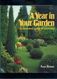 A Year in Your Garden: A Seasonal Guide to Growing