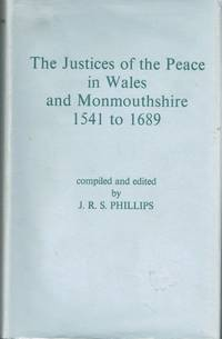 THE JUSTICES OF THE PEACE IN WALES AND MONMOUTHSHIRE 1541-1689