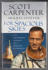 For Spacious Skies  The Uncommon Journey of a Mercury Astronaut