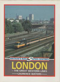 Britain's Rail Super Centres: London - the Great Western Lines