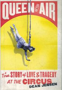 Queen of the Air  A True Story of Love and Tragedy at the Circus