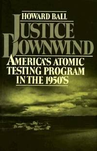 Justice Downwind : America's Atomic Testing Program in the 1950s
