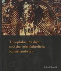 image of Theophilus Presbyter und das mittelalterliche Kunsthandwerk. Gesamtausgabe der Schrift De diversis artibus in einem Band. (2. Aufl.).